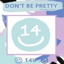 14U - Single Album Vol.2 - Don't be Pretty (KR)