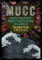 MUCC - F#CK THE PAST F#CK THE FUTURE ON WORLD - Paradise from T.R.E.N.D.Y. -