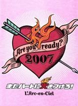L'Arc-en-Ciel - Are you ready? 2007 Mata Heart ni Hi wo Tsuketo!