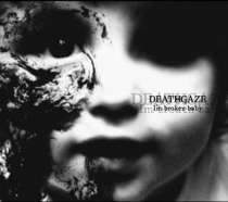 Deathgaze - I'm broken baby