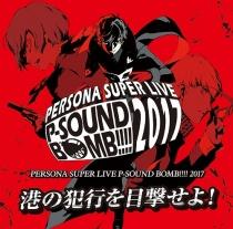 PERSONA SUPER LIVE P-SOUND BOMB !!!! 2017 - Minato no Hanko wo Mokugekiseyo! -