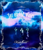 """Kalafina - LIVE TOUR 2015-2016 """"far  on the water"""" Special Final Blu-ray"""
