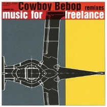 "Cowboy Bebop Remixes ""Music For Freelance"""