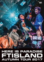 FTISLAND - Autumn Tour 2017 - here is Paradise -